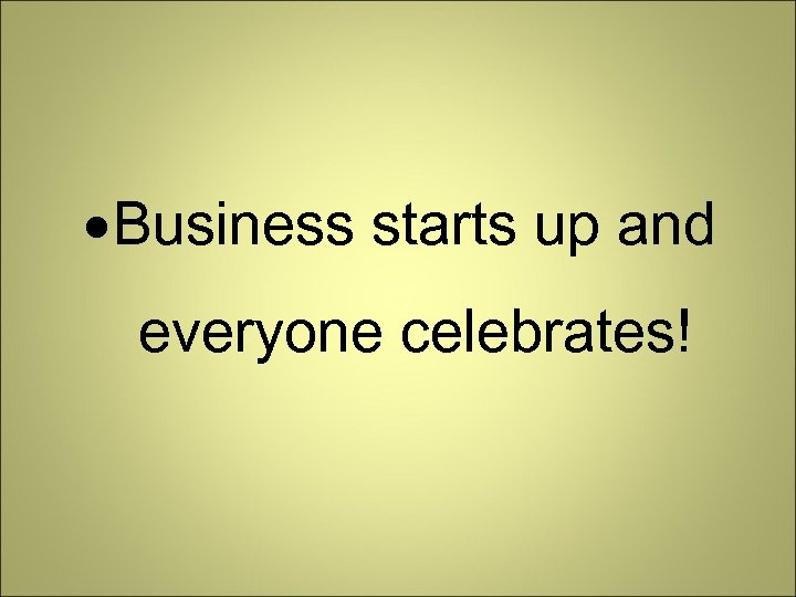 Business starts up and everyone celebrates!