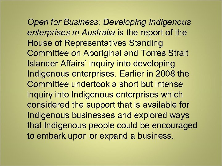 Open for Business: Developing Indigenous enterprises in Australia is the report of the House