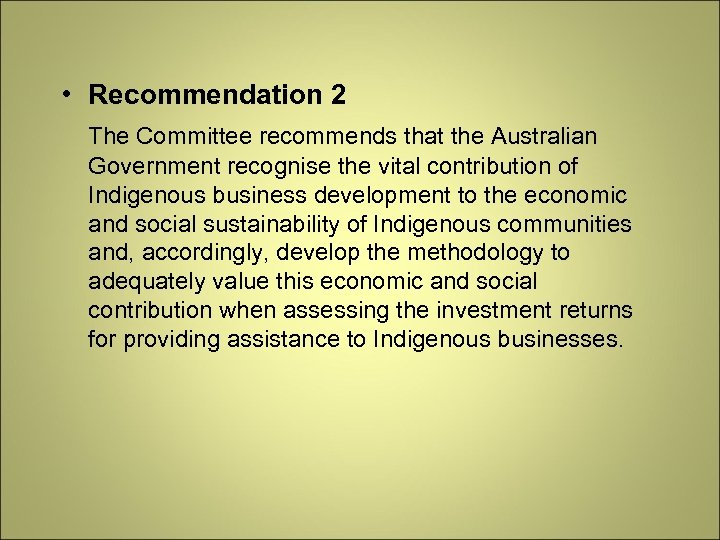 • Recommendation 2 The Committee recommends that the Australian Government recognise the vital