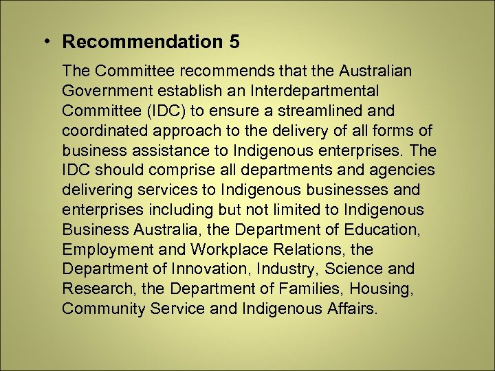 • Recommendation 5 The Committee recommends that the Australian Government establish an Interdepartmental