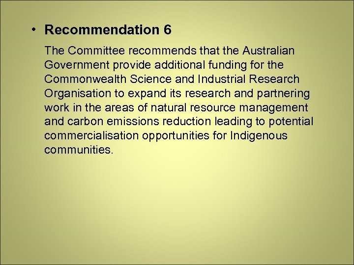 • Recommendation 6 The Committee recommends that the Australian Government provide additional funding