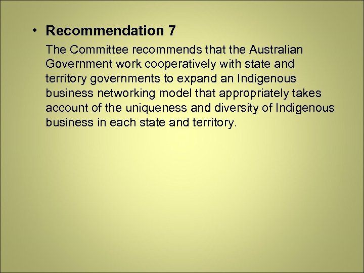 • Recommendation 7 The Committee recommends that the Australian Government work cooperatively with
