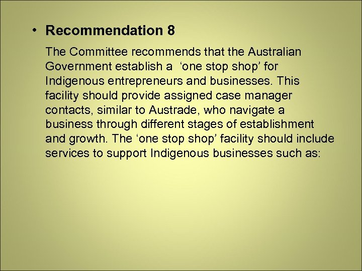 • Recommendation 8 The Committee recommends that the Australian Government establish a 'one