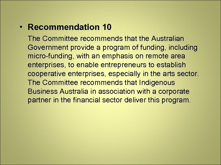• Recommendation 10 The Committee recommends that the Australian Government provide a program