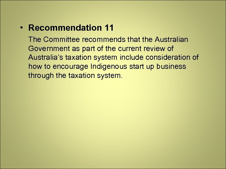 • Recommendation 11 The Committee recommends that the Australian Government as part of