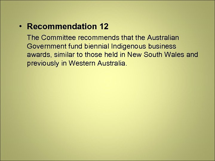 • Recommendation 12 The Committee recommends that the Australian Government fund biennial Indigenous