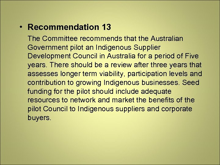 • Recommendation 13 The Committee recommends that the Australian Government pilot an Indigenous