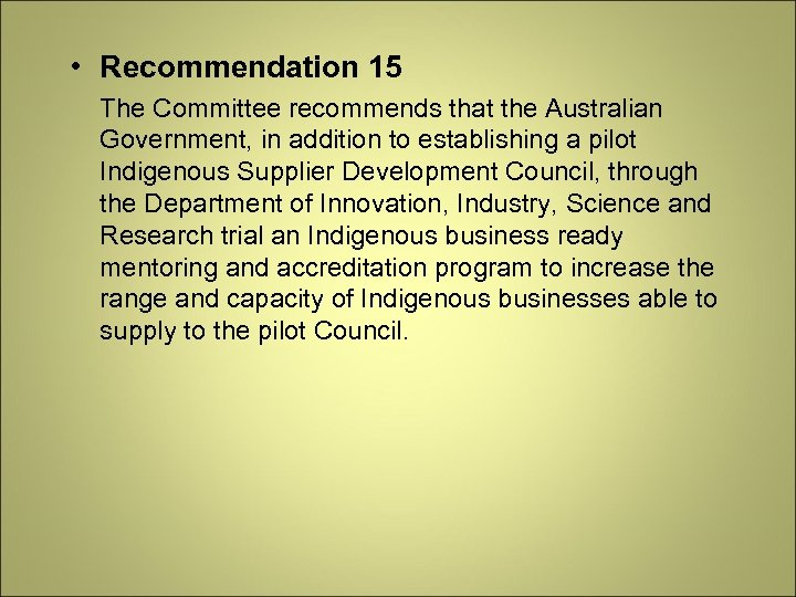 • Recommendation 15 The Committee recommends that the Australian Government, in addition to