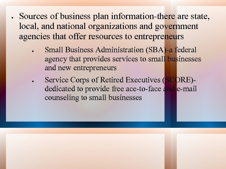 Sources of business plan information-there are state, local, and national organizations and government