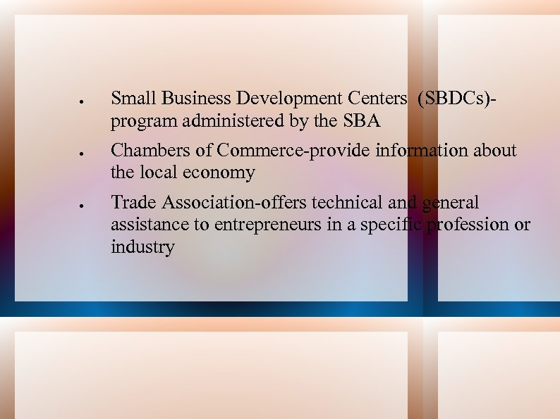 Small Business Development Centers (SBDCs)program administered by the SBA Chambers of Commerce-provide information