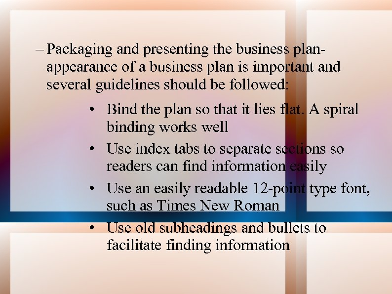 – Packaging and presenting the business planappearance of a business plan is important and