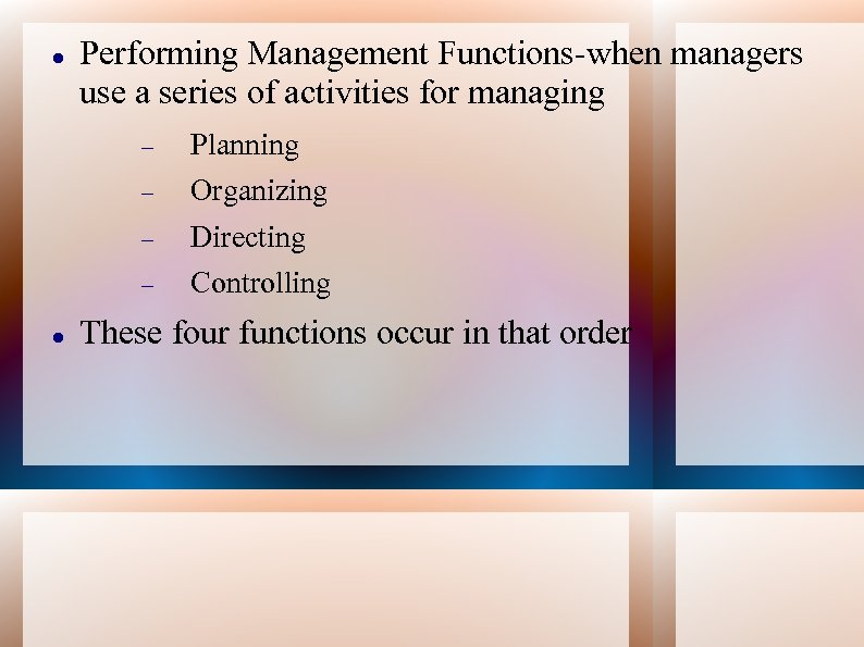 Performing Management Functions-when managers use a series of activities for managing Organizing Directing