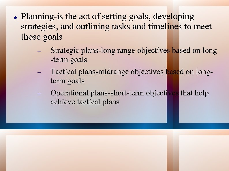 Planning-is the act of setting goals, developing strategies, and outlining tasks and timelines