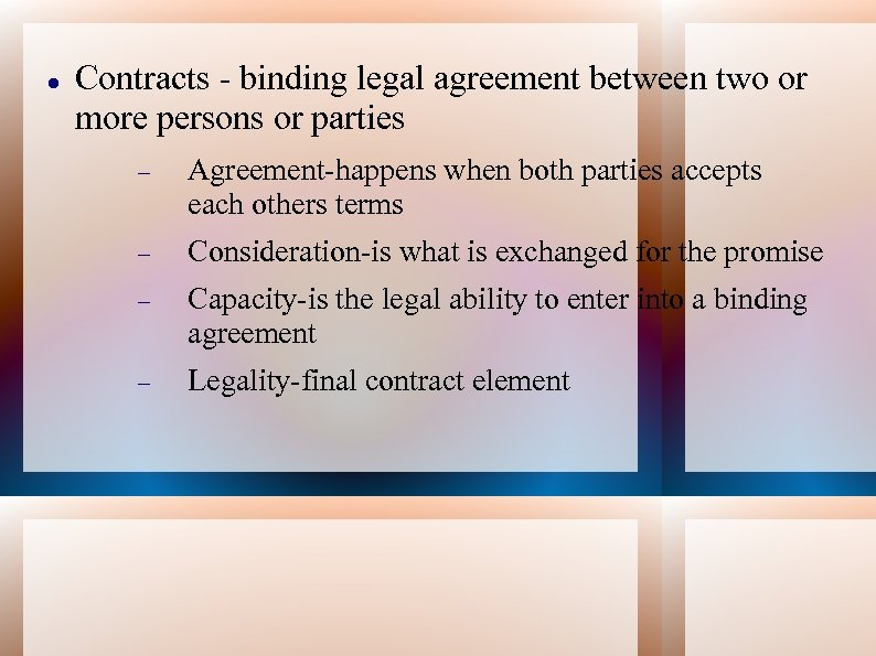 Contracts - binding legal agreement between two or more persons or parties Agreement-happens