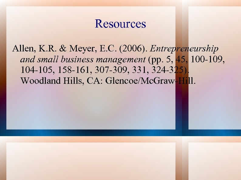 Resources Allen, K. R. & Meyer, E. C. (2006). Entrepreneurship and small business management