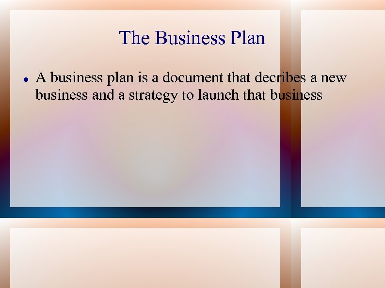 The Business Plan A business plan is a document that decribes a new business