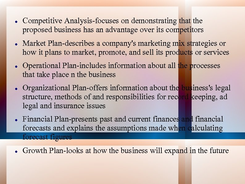 Competitive Analysis-focuses on demonstrating that the proposed business has an advantage over its