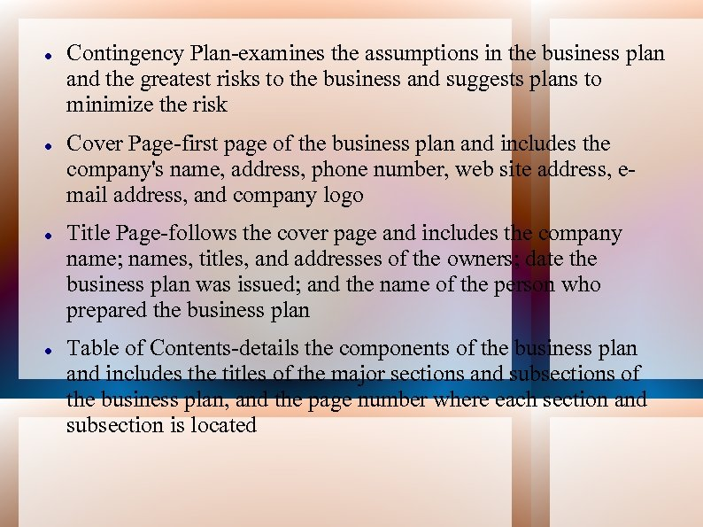 Contingency Plan-examines the assumptions in the business plan and the greatest risks to