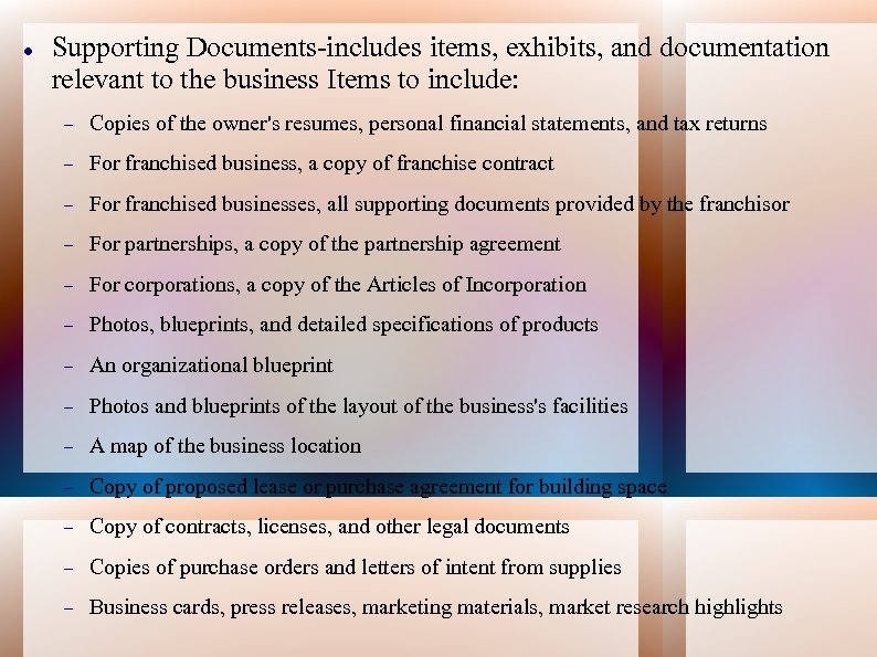 Supporting Documents-includes items, exhibits, and documentation relevant to the business Items to include: