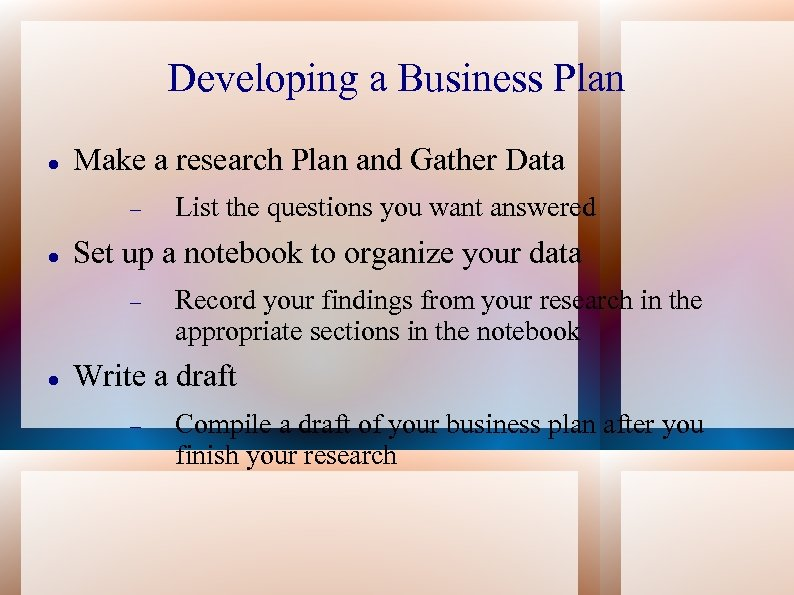 Developing a Business Plan Make a research Plan and Gather Data Set up a