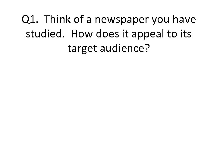 Q 1. Think of a newspaper you have studied. How does it appeal to