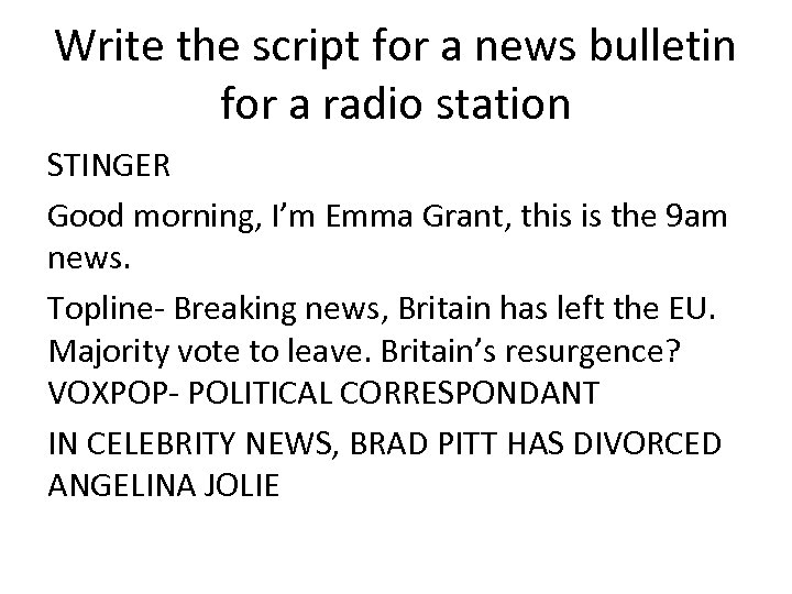 Write the script for a news bulletin for a radio station STINGER Good morning,