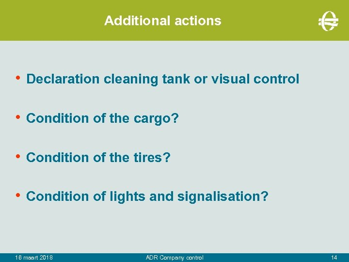 Additional actions • Declaration cleaning tank or visual control • Condition of the cargo?
