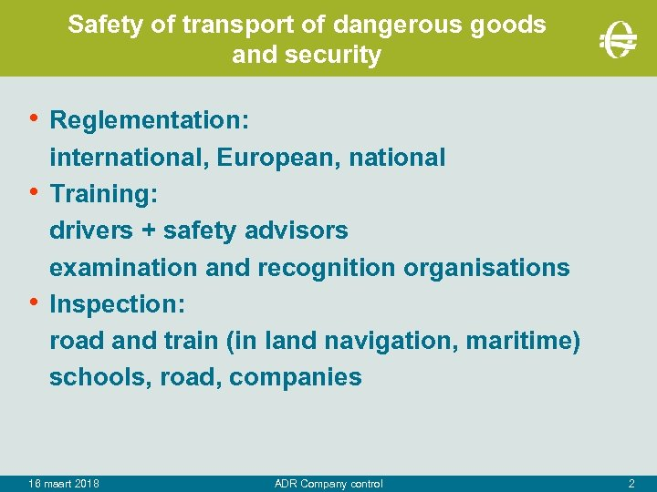 Safety of transport of dangerous goods and security • Reglementation: • • international, European,
