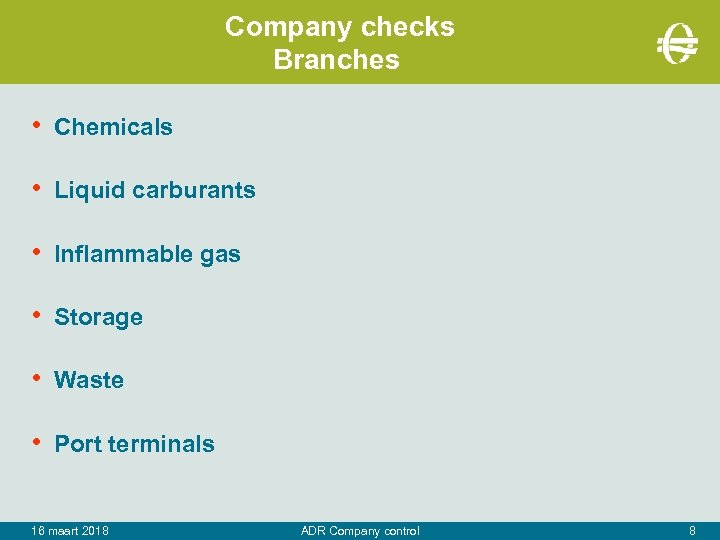 Company checks Branches • Chemicals • Liquid carburants • Inflammable gas • Storage •