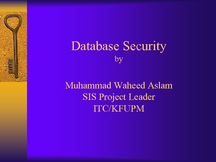 Database Security by Muhammad Waheed Aslam SIS Project Leader ITC/KFUPM