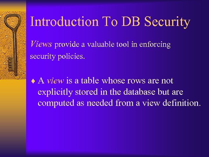 Introduction To DB Security Views provide a valuable tool in enforcing security policies. ¨