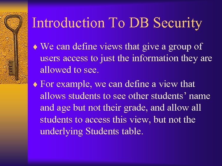 Introduction To DB Security ¨ We can define views that give a group of