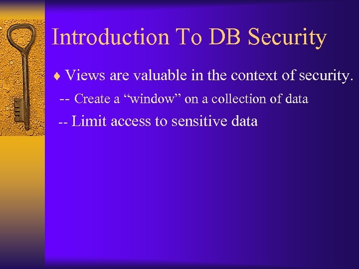Introduction To DB Security ¨ Views are valuable in the context of security. --