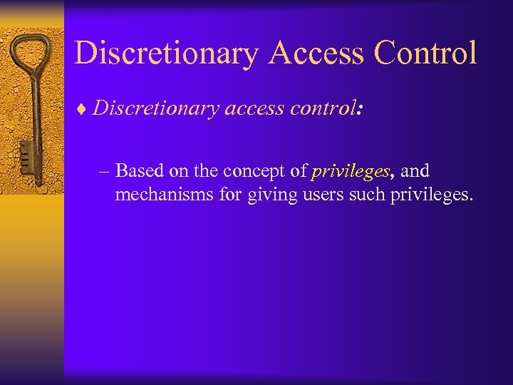 Discretionary Access Control ¨ Discretionary access control: – Based on the concept of privileges,