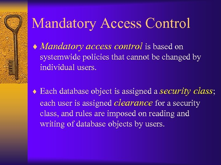 Mandatory Access Control ¨ Mandatory access control is based on systemwide policies that cannot