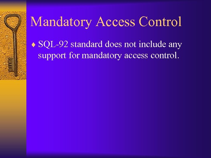 Mandatory Access Control ¨ SQL-92 standard does not include any support for mandatory access