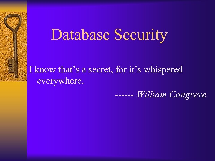 Database Security I know that's a secret, for it's whispered everywhere. ------ William Congreve