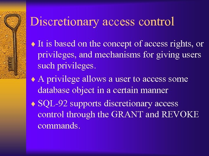 Discretionary access control ¨ It is based on the concept of access rights, or