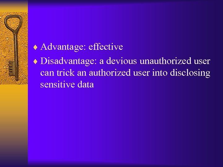 ¨ Advantage: effective ¨ Disadvantage: a devious unauthorized user can trick an authorized user