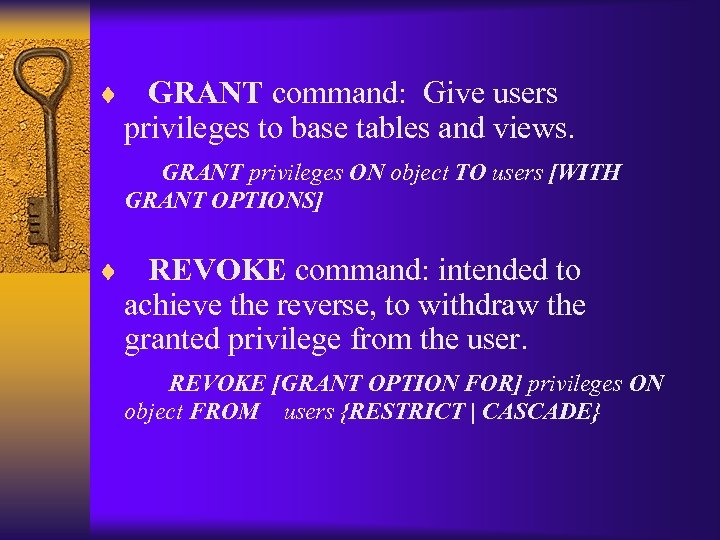 ¨ GRANT command: Give users privileges to base tables and views. GRANT privileges ON
