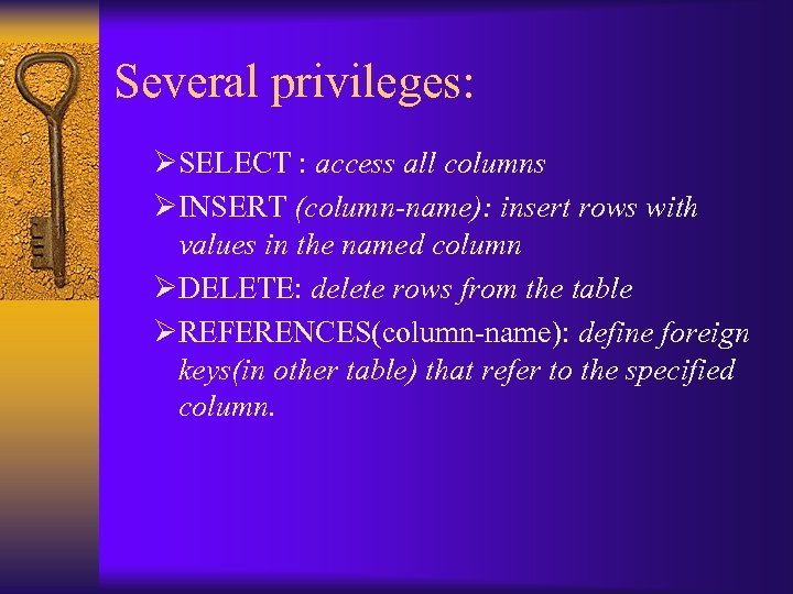 Several privileges: ØSELECT : access all columns ØINSERT (column-name): insert rows with values in