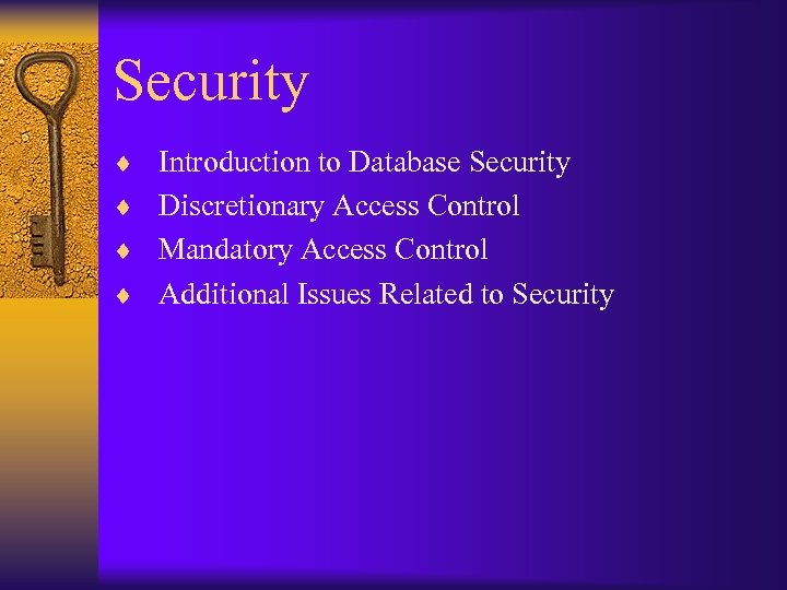 Security ¨ Introduction to Database Security ¨ Discretionary Access Control ¨ Mandatory Access Control