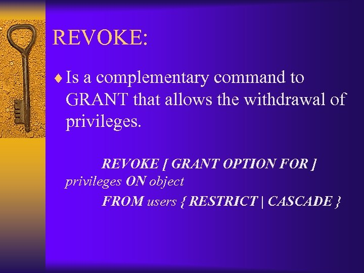 REVOKE: ¨ Is a complementary command to GRANT that allows the withdrawal of privileges.