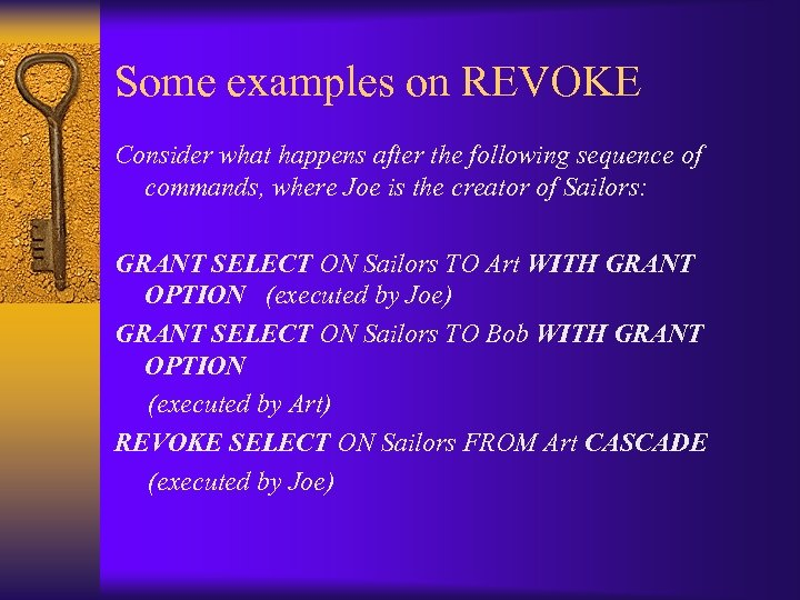 Some examples on REVOKE Consider what happens after the following sequence of commands, where