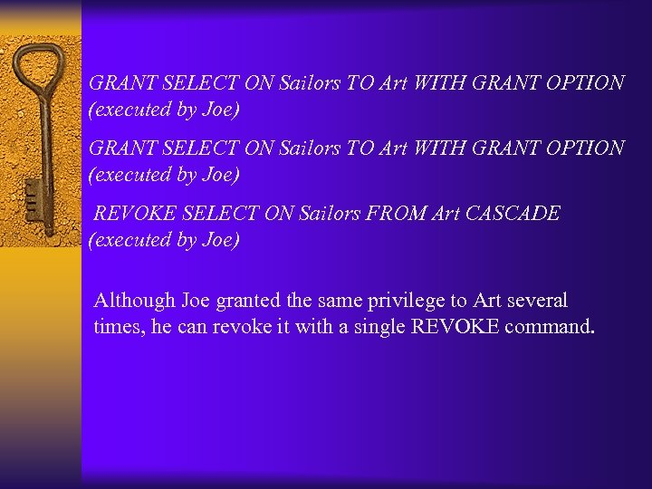 GRANT SELECT ON Sailors TO Art WITH GRANT OPTION (executed by Joe) REVOKE SELECT