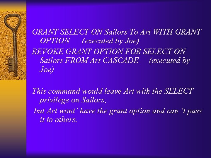 GRANT SELECT ON Sailors To Art WITH GRANT OPTION (executed by Joe) REVOKE GRANT