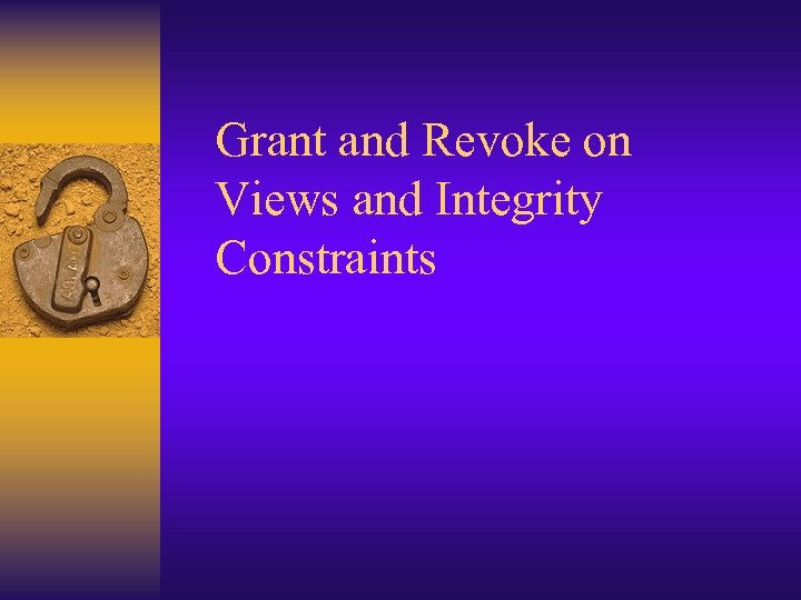 Grant and Revoke on Views and Integrity Constraints