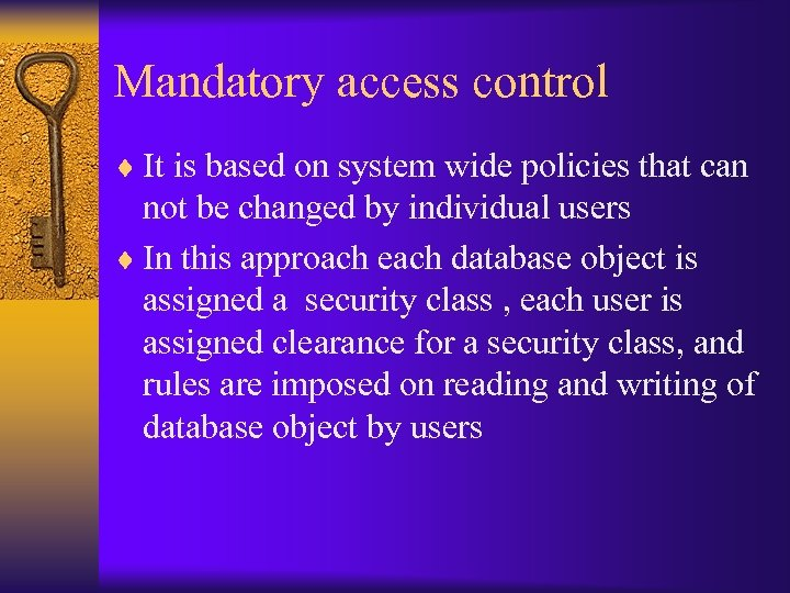 Mandatory access control ¨ It is based on system wide policies that can not