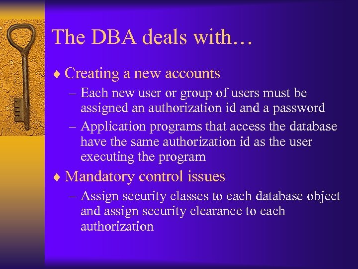 The DBA deals with… ¨ Creating a new accounts – Each new user or