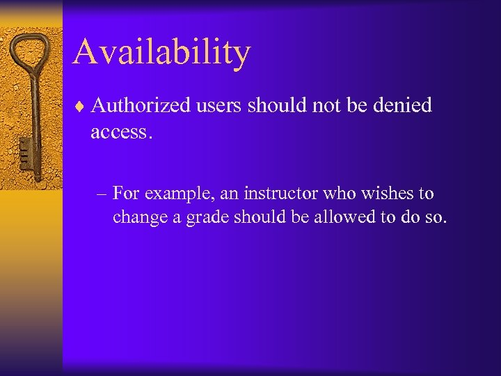 Availability ¨ Authorized users should not be denied access. – For example, an instructor